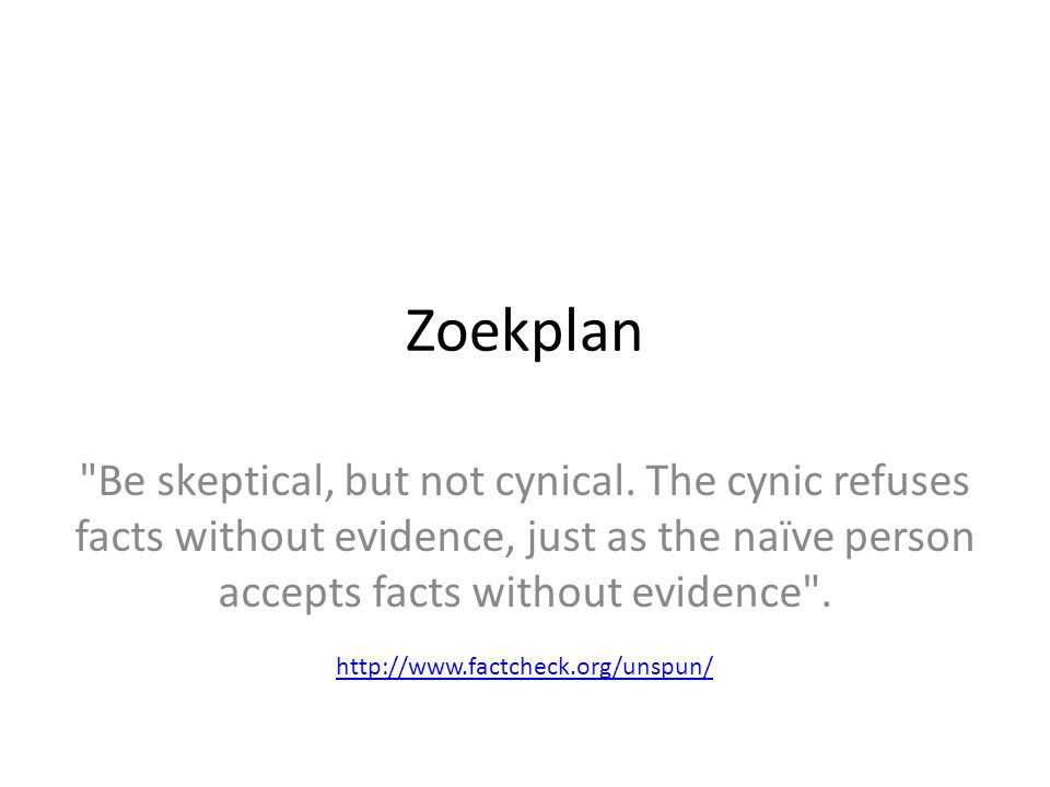 Zoekplan Be skeptical, but not cynical. The cynic refuses facts without evidence, just as the naïve person accepts facts without evidence .