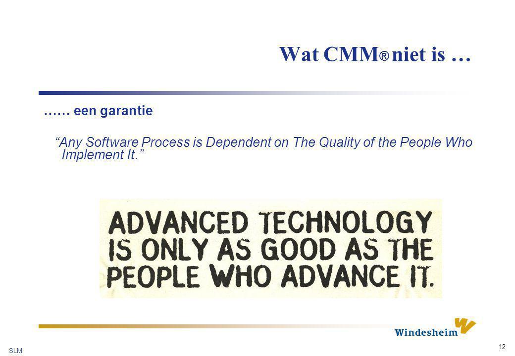 Wat CMM® niet is … …… een garantie