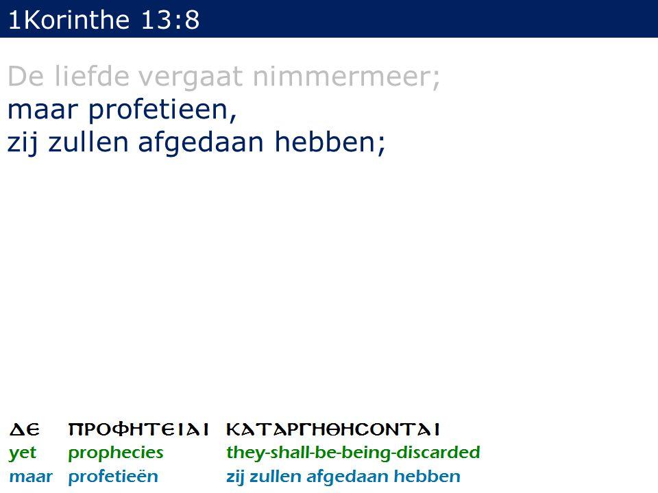 De liefde vergaat nimmermeer; maar profetieen,