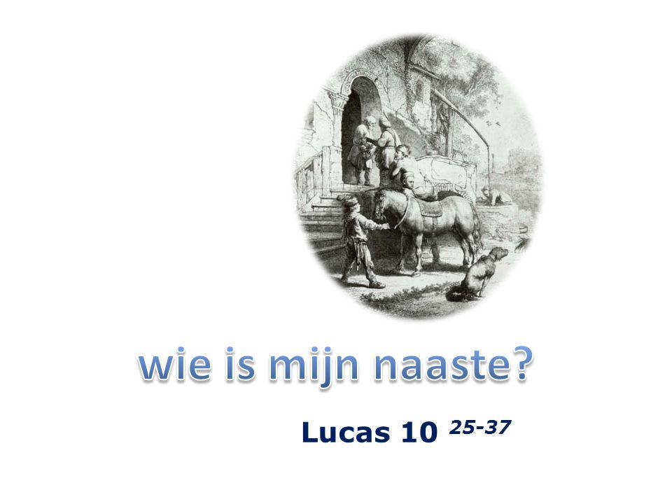wie is mijn naaste Lucas 10 25-37
