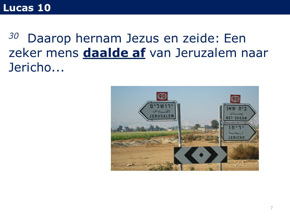 Lucas 10 30 Daarop hernam Jezus en zeide: Een zeker mens daalde af van Jeruzalem naar Jericho...