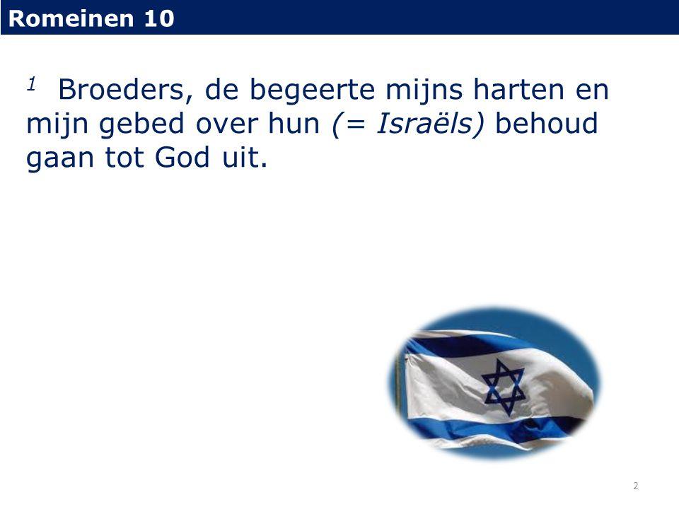 Romeinen 10 1 Broeders, de begeerte mijns harten en mijn gebed over hun (= Israëls) behoud gaan tot God uit.