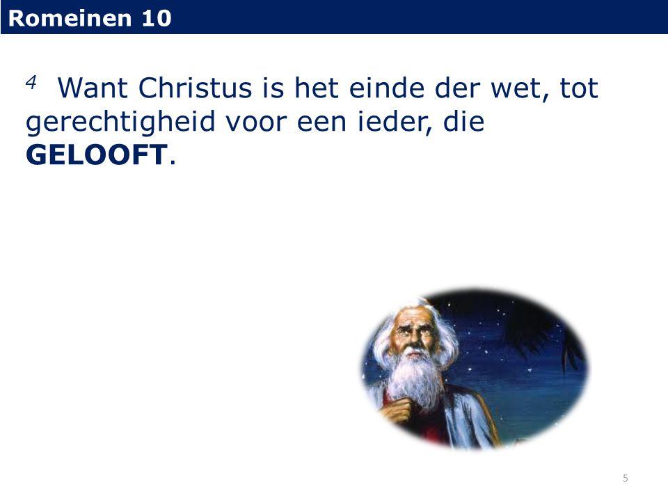 Romeinen 10 4 Want Christus is het einde der wet, tot gerechtigheid voor een ieder, die GELOOFT.