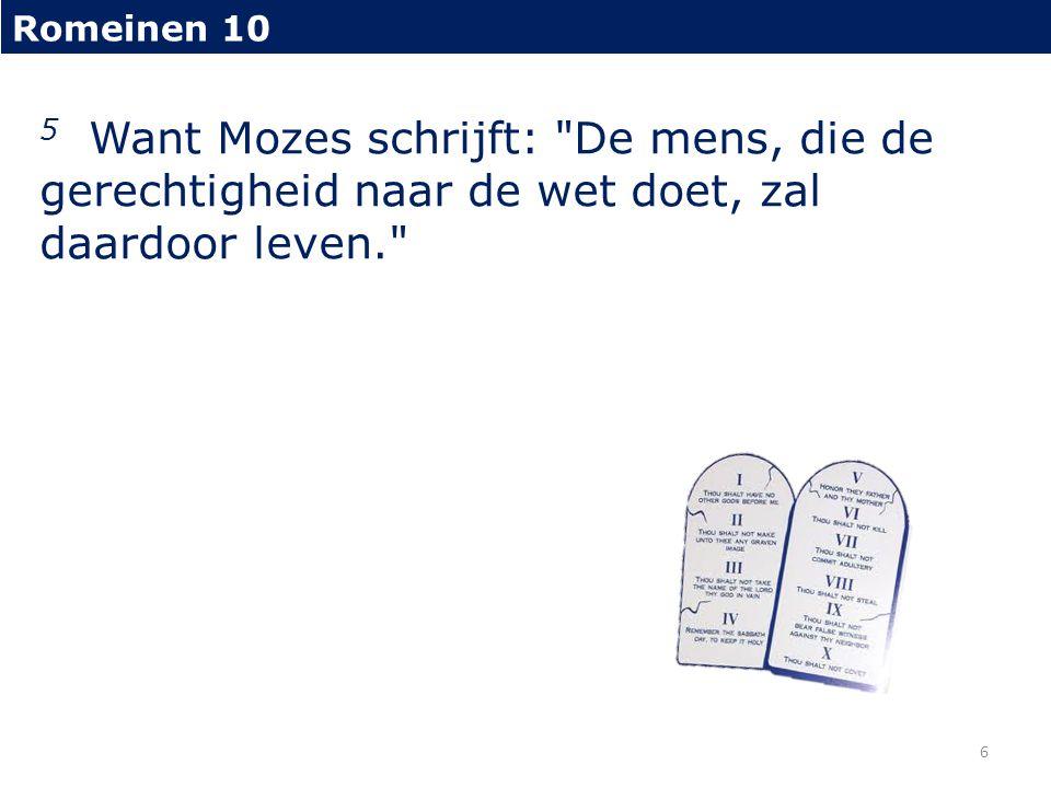 Romeinen 10 5 Want Mozes schrijft: De mens, die de gerechtigheid naar de wet doet, zal daardoor leven.