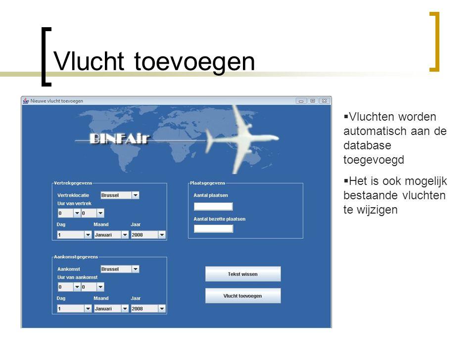 Vlucht toevoegen Vluchten worden automatisch aan de database toegevoegd. Het is ook mogelijk bestaande vluchten te wijzigen.
