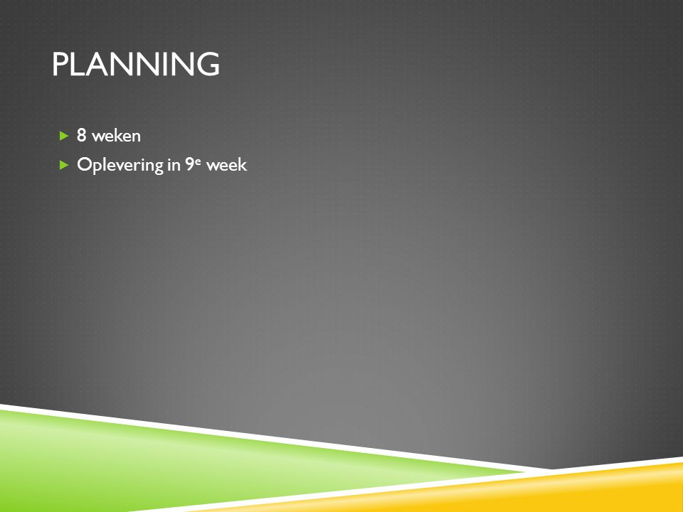 Planning 8 weken Oplevering in 9e week