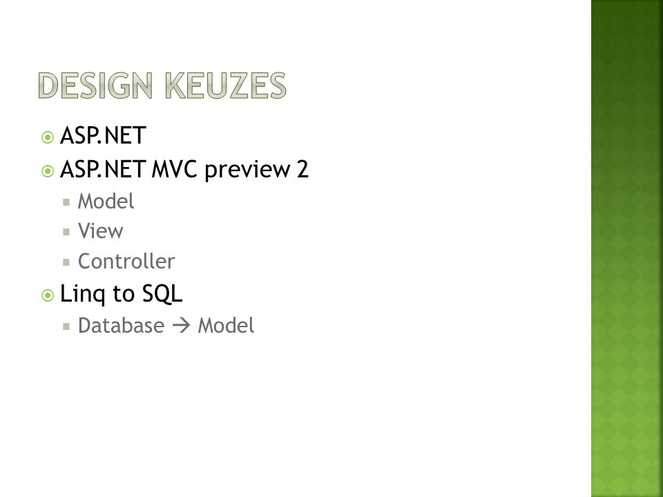 Design keuzes ASP.NET ASP.NET MVC preview 2 Linq to SQL Model View