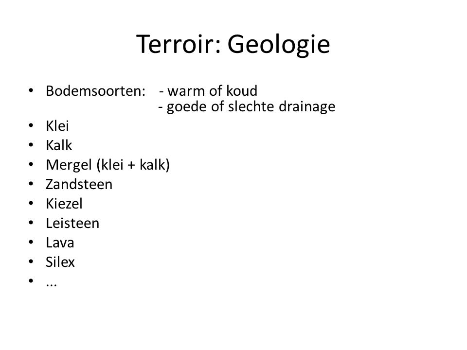 Terroir: Geologie Bodemsoorten: - warm of koud - goede of slechte drainage. Klei. Kalk.