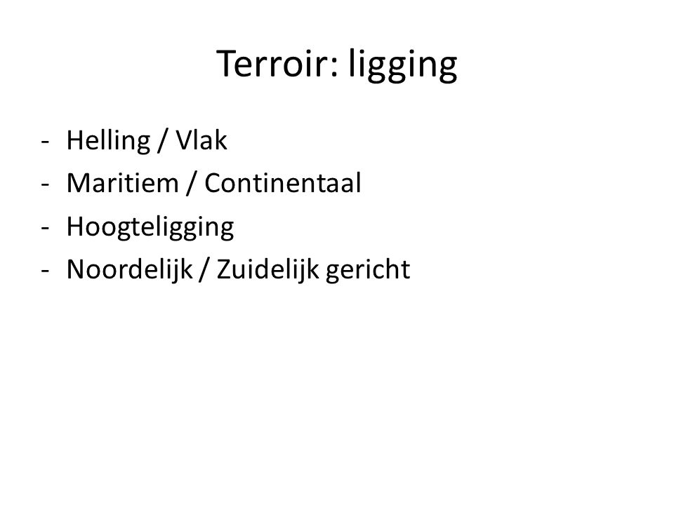 Terroir: ligging Helling / Vlak Maritiem / Continentaal Hoogteligging
