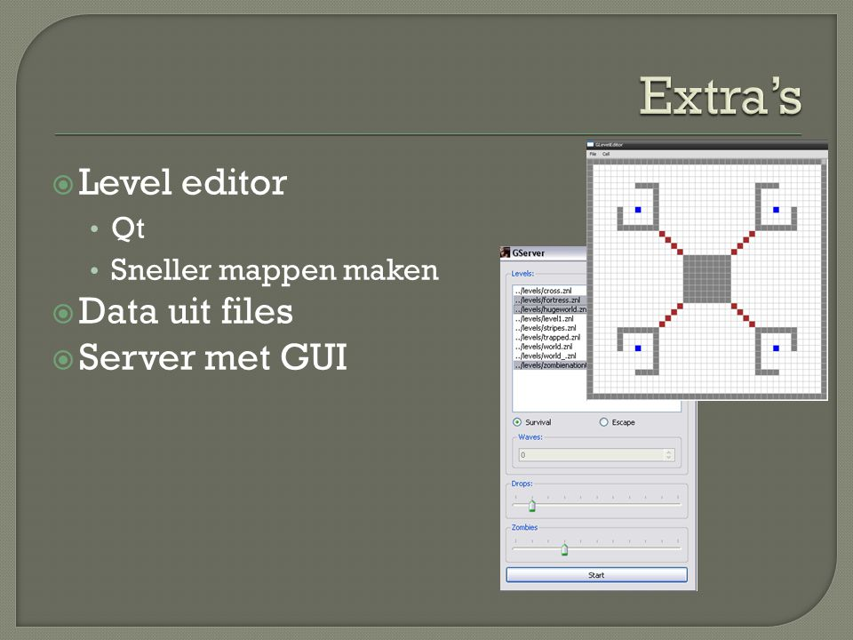 Extra's Level editor Data uit files Server met GUI Qt