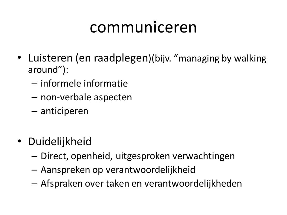 communiceren Luisteren (en raadplegen)(bijv. managing by walking around ): informele informatie. non-verbale aspecten.