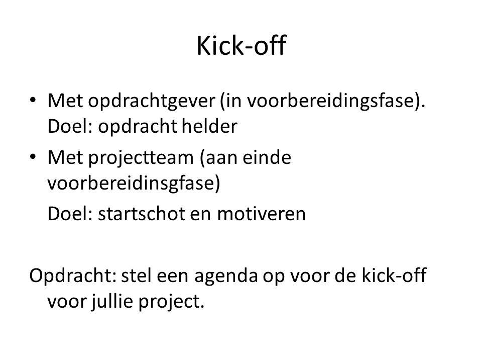 Kick-off Met opdrachtgever (in voorbereidingsfase). Doel: opdracht helder. Met projectteam (aan einde voorbereidinsgfase)