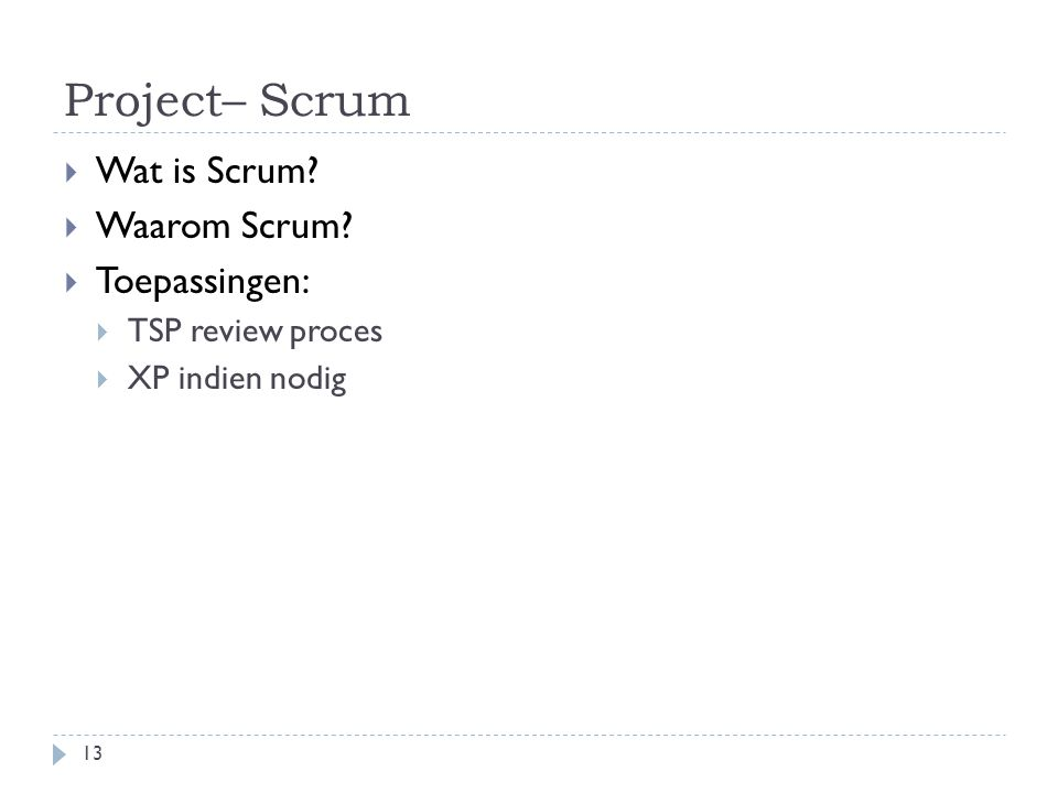 Project– Scrum Wat is Scrum Waarom Scrum Toepassingen: