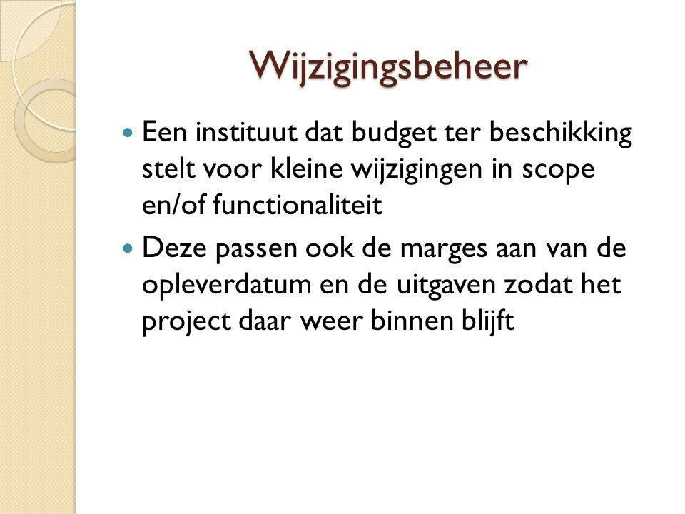 Wijzigingsbeheer Een instituut dat budget ter beschikking stelt voor kleine wijzigingen in scope en/of functionaliteit.