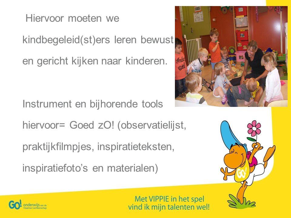 Hiervoor moeten we kindbegeleid(st)ers leren bewust. en gericht kijken naar kinderen. Instrument en bijhorende tools.