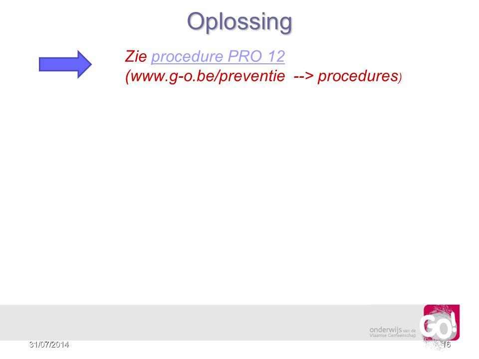 Oplossing Zie procedure PRO 12 (www.g-o.be/preventie --> procedures)