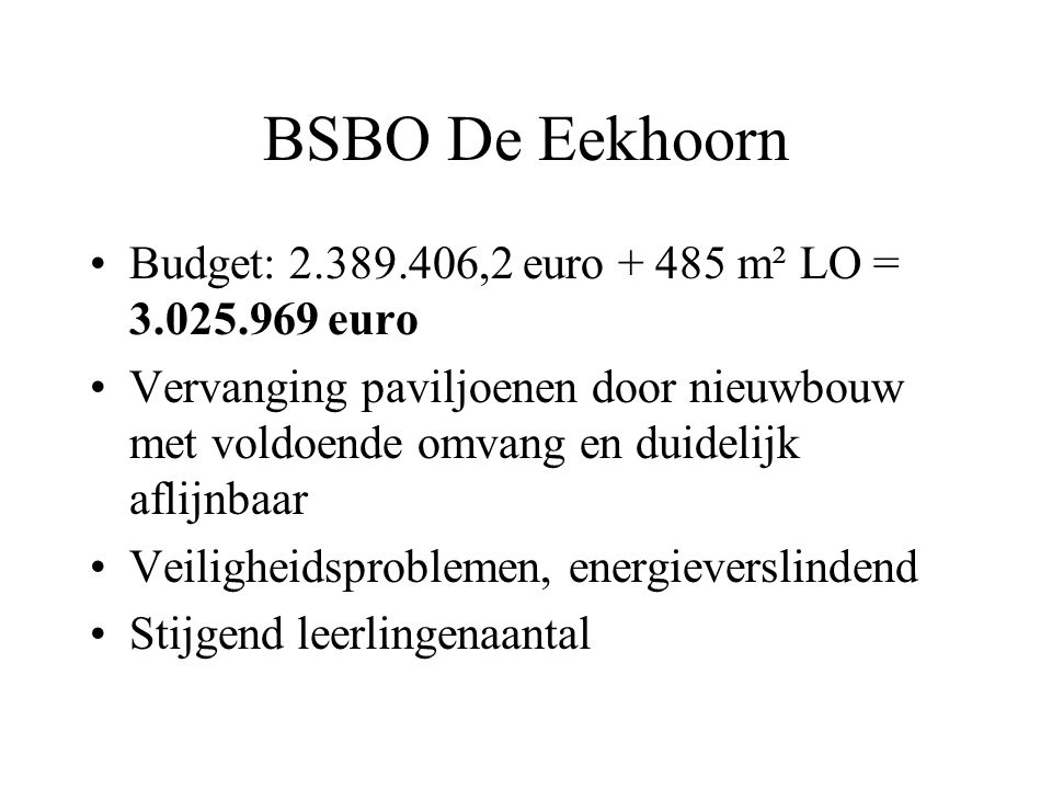 BSBO De Eekhoorn Budget: 2.389.406,2 euro + 485 m² LO = 3.025.969 euro