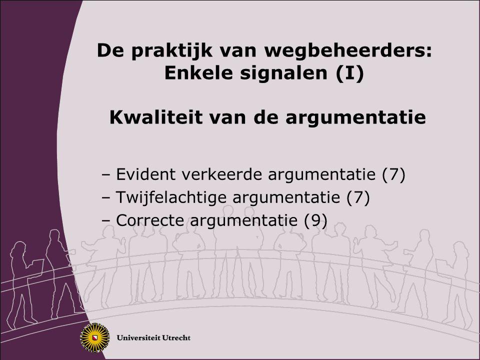De praktijk van wegbeheerders: Enkele signalen (I) Kwaliteit van de argumentatie
