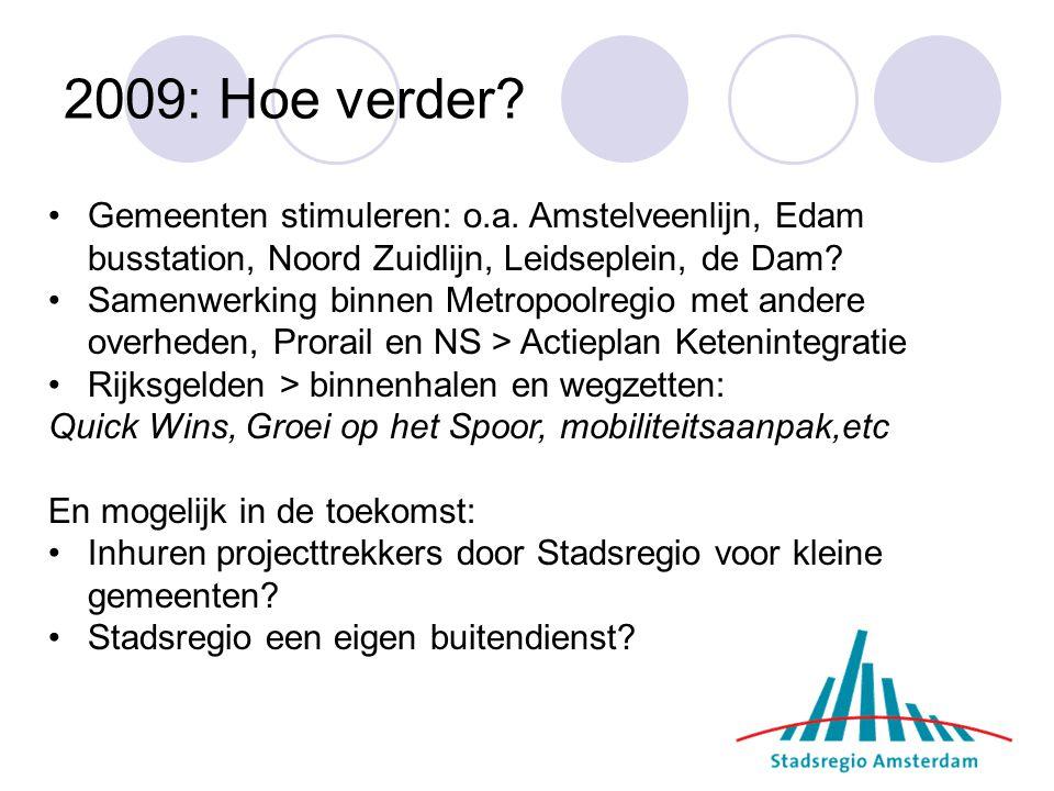 2009: Hoe verder Gemeenten stimuleren: o.a. Amstelveenlijn, Edam busstation, Noord Zuidlijn, Leidseplein, de Dam