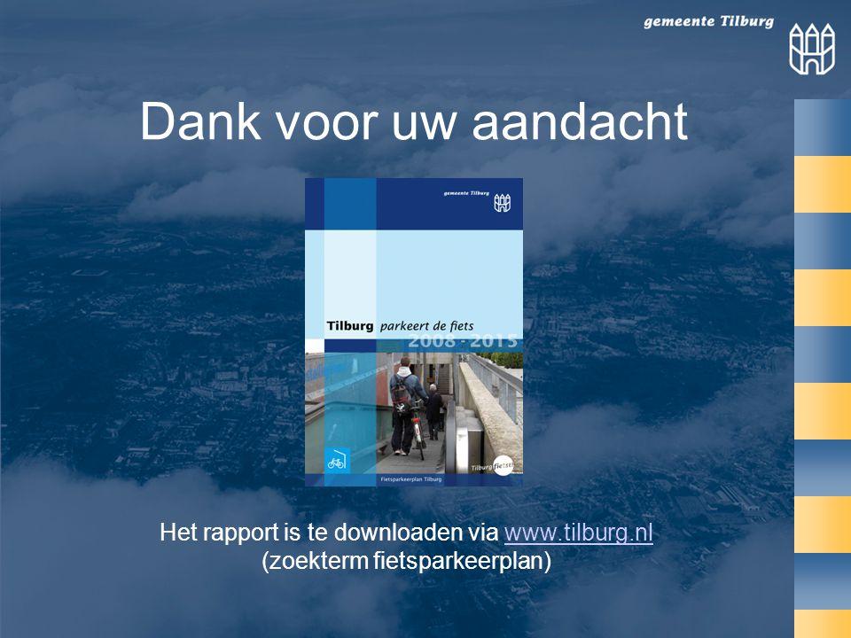 Dank voor uw aandacht Het rapport is te downloaden via www.tilburg.nl (zoekterm fietsparkeerplan)