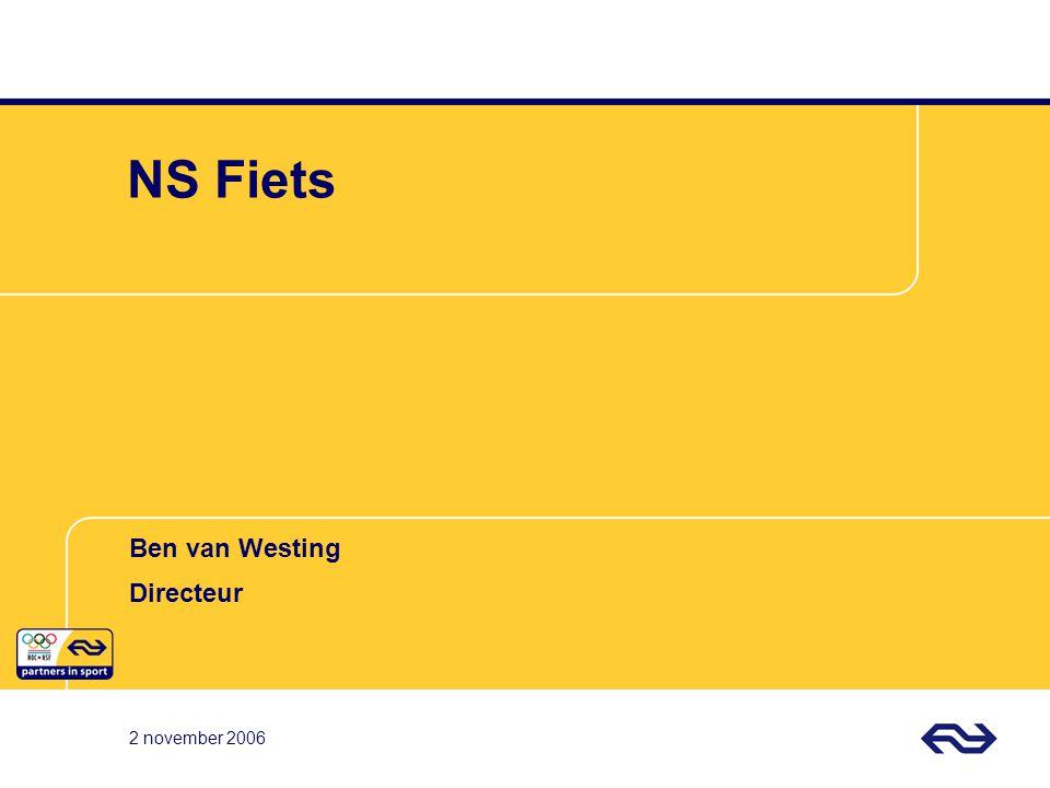 2 november 2006 NS Fiets 2 november 2006 Ben van Westing Directeur