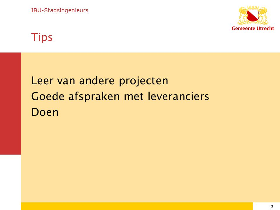 Leer van andere projecten Goede afspraken met leveranciers Doen