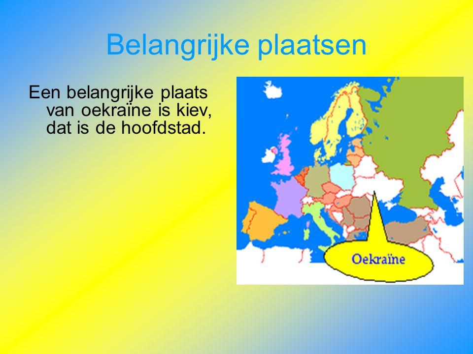 Belangrijke plaatsen Een belangrijke plaats van oekraïne is kiev, dat is de hoofdstad.