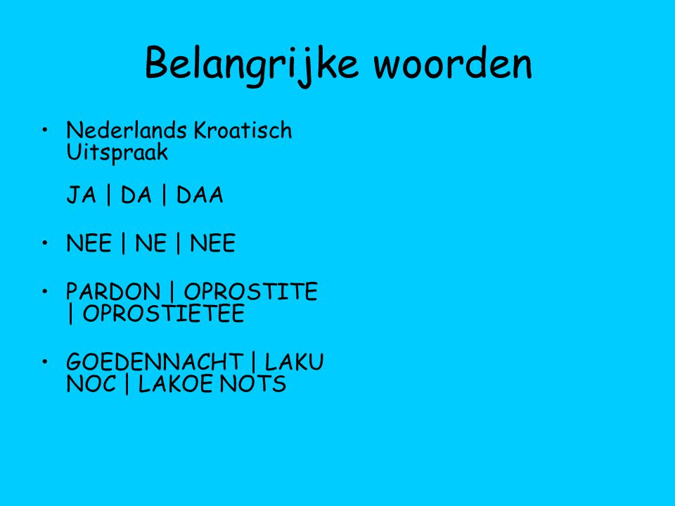 Belangrijke woorden Nederlands Kroatisch Uitspraak JA | DA | DAA