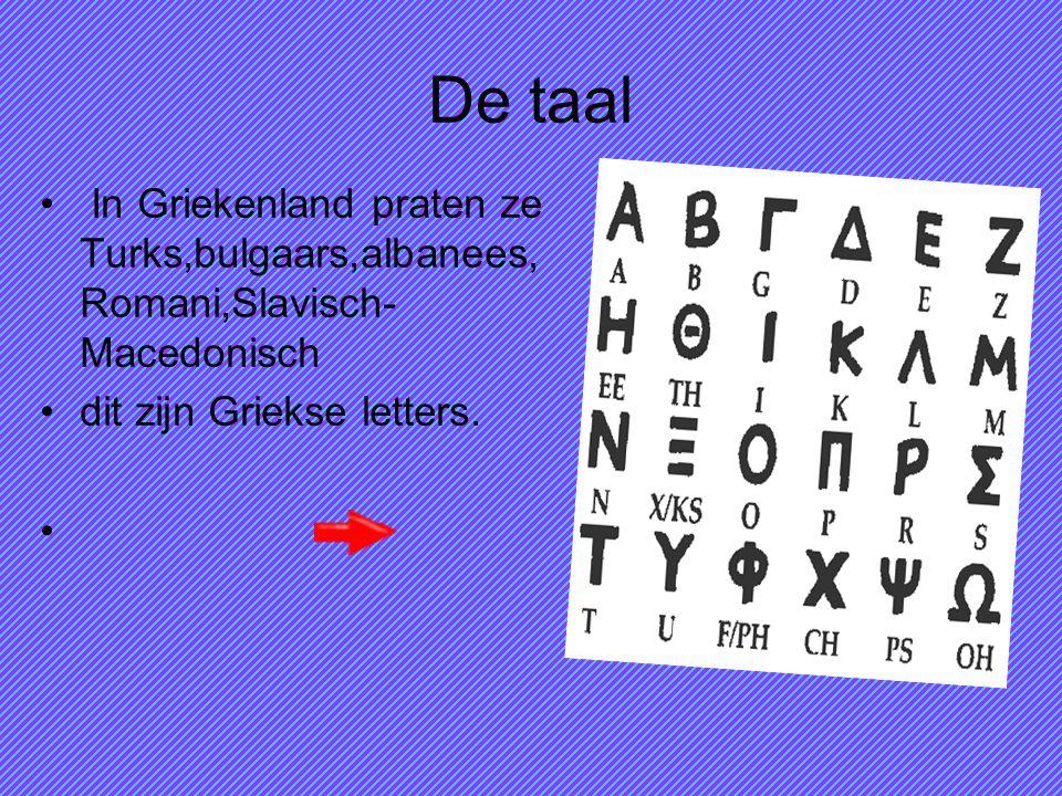 De taal In Griekenland praten ze Turks,bulgaars,albanees, Romani,Slavisch-Macedonisch.