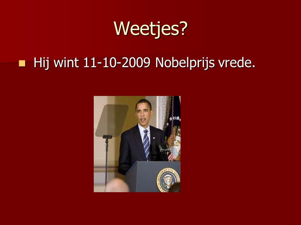 Weetjes Hij wint 11-10-2009 Nobelprijs vrede. fien