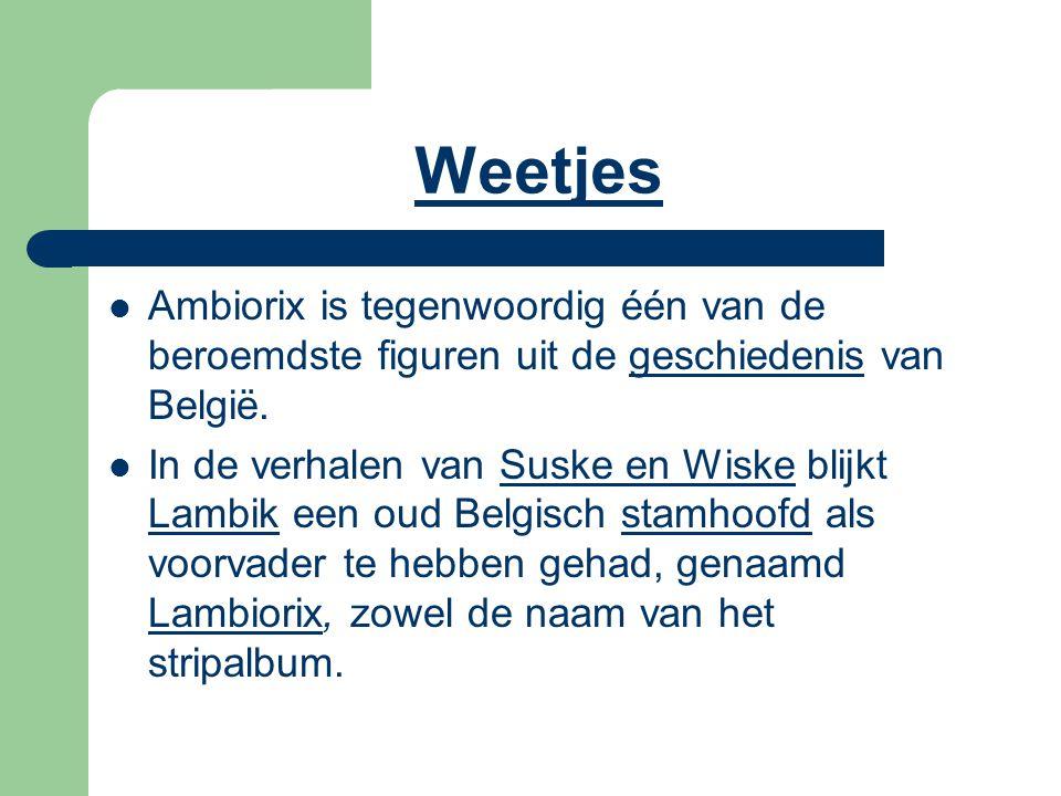 Weetjes Ambiorix is tegenwoordig één van de beroemdste figuren uit de geschiedenis van België.