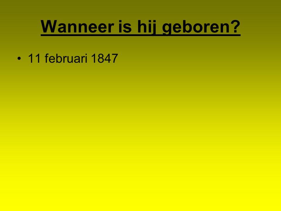 Wanneer is hij geboren 11 februari 1847