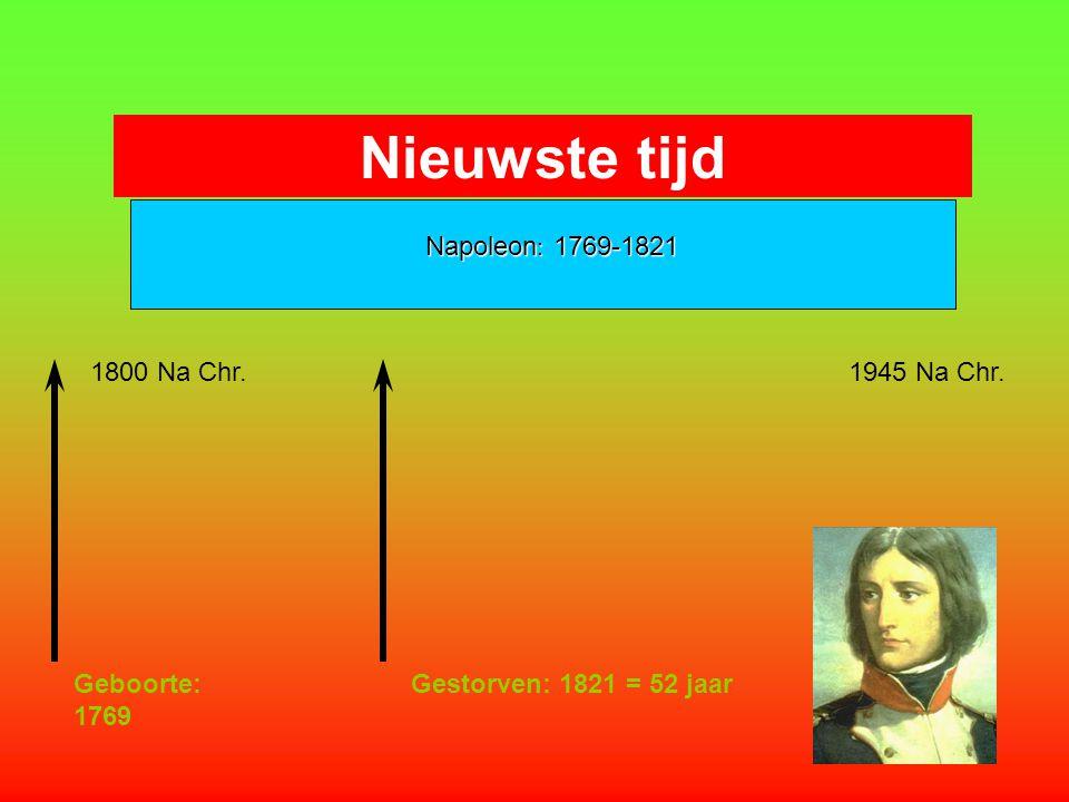 Nieuwste tijd Napoleon: 1769-1821 1800 Na Chr. 1945 Na Chr.