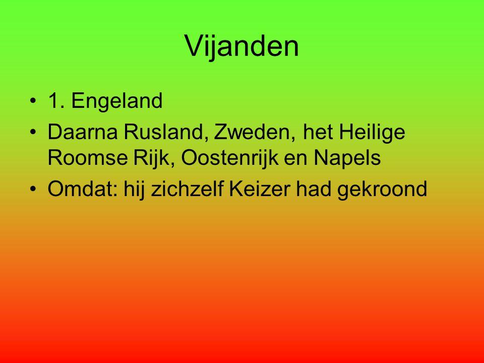 Vijanden 1. Engeland. Daarna Rusland, Zweden, het Heilige Roomse Rijk, Oostenrijk en Napels.