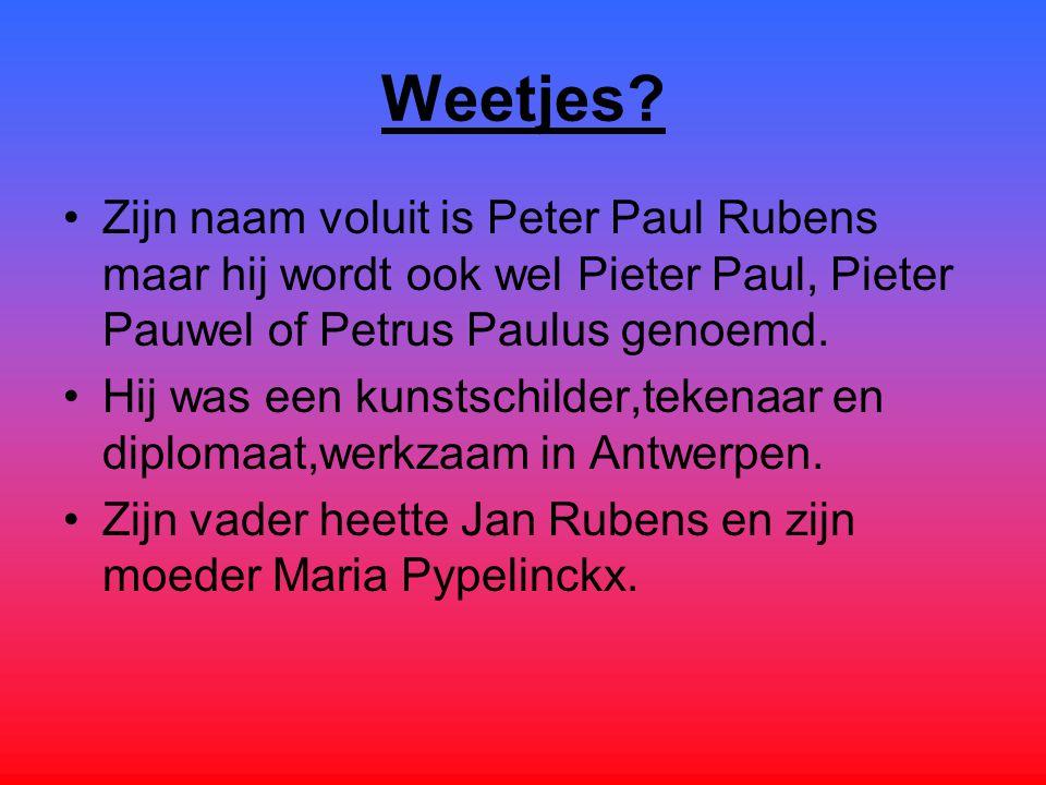 Weetjes Zijn naam voluit is Peter Paul Rubens maar hij wordt ook wel Pieter Paul, Pieter Pauwel of Petrus Paulus genoemd.
