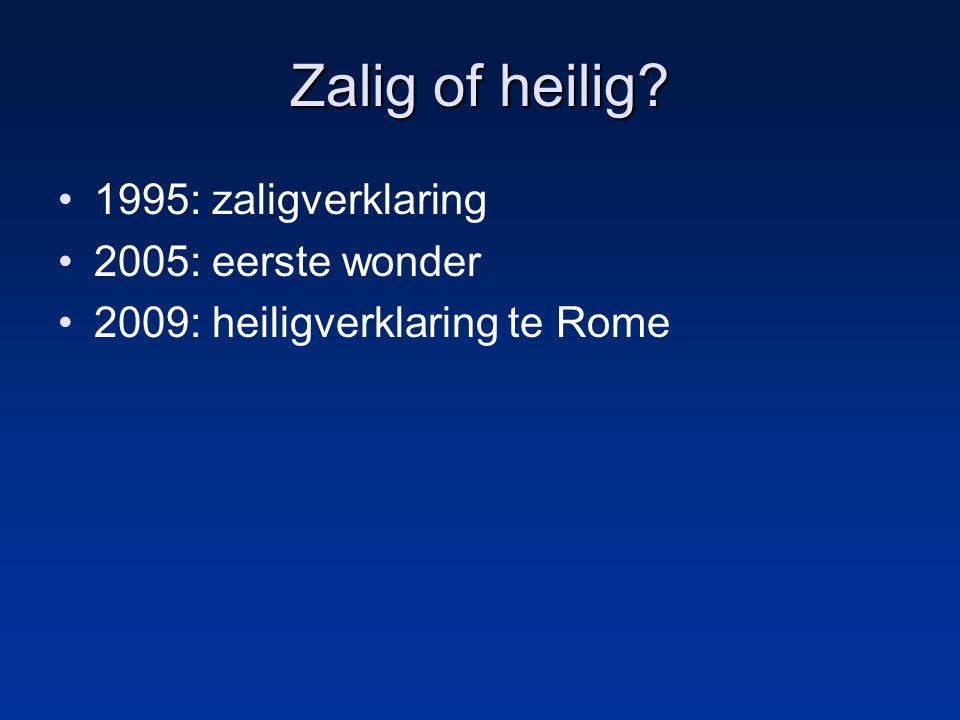 Zalig of heilig 1995: zaligverklaring 2005: eerste wonder