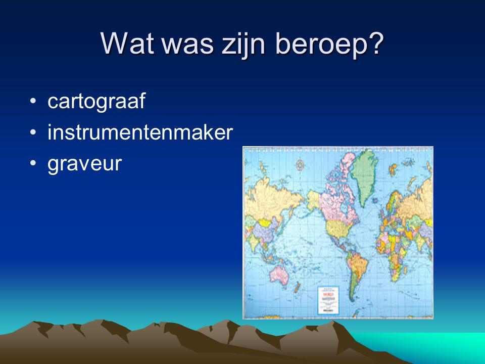 Wat was zijn beroep cartograaf instrumentenmaker graveur