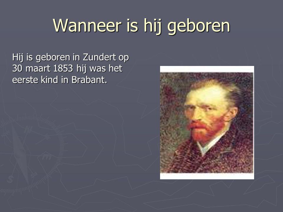 Wanneer is hij geboren Hij is geboren in Zundert op 30 maart 1853 hij was het eerste kind in Brabant.