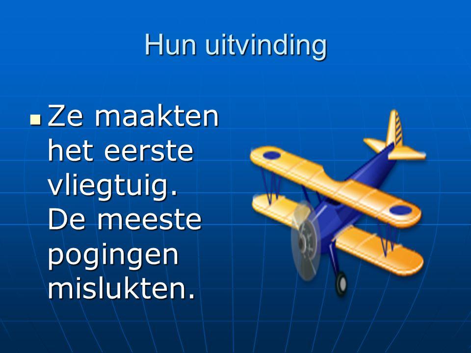 Hun uitvinding Ze maakten het eerste vliegtuig. De meeste pogingen mislukten.