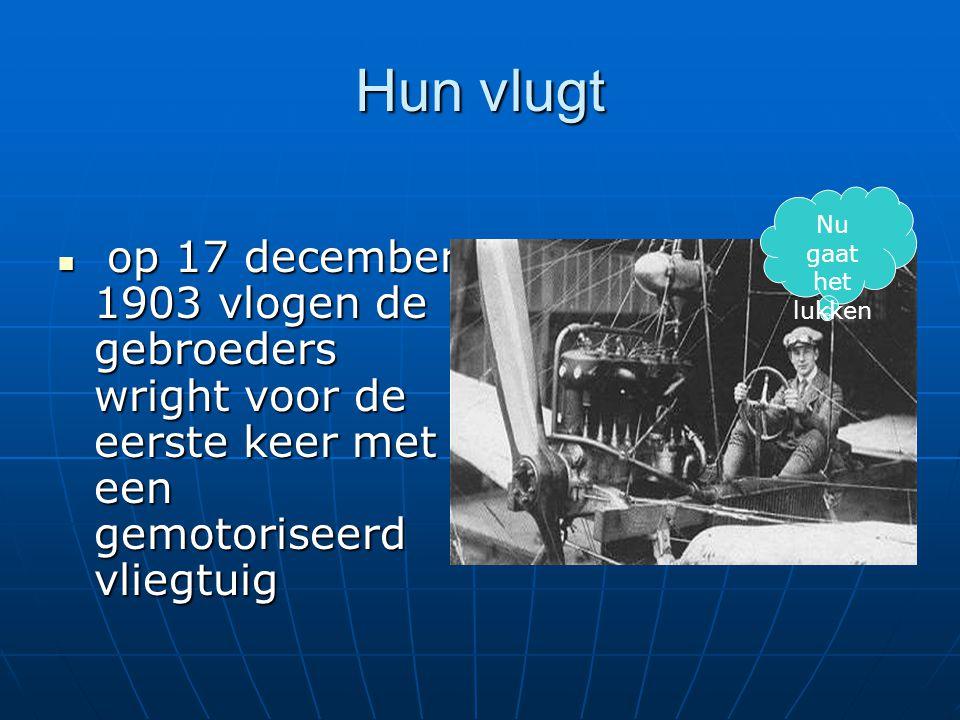 Hun vlugt op 17 december 1903 vlogen de gebroeders wright voor de eerste keer met een gemotoriseerd vliegtuig.