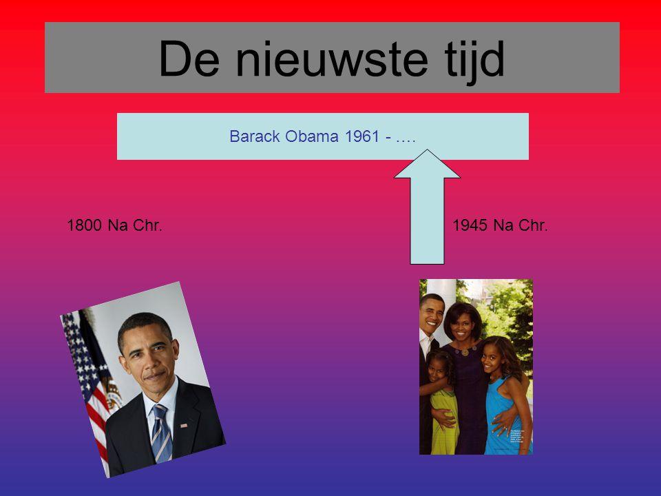 De nieuwste tijd Barack Obama 1961 - …. 1800 Na Chr. 1945 Na Chr.