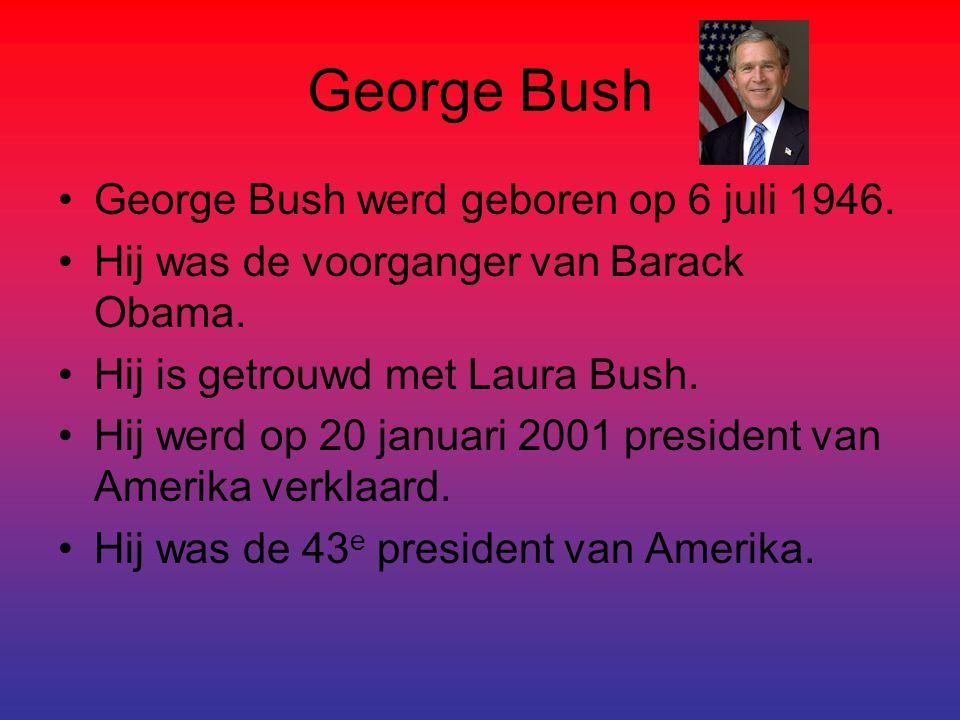 George Bush George Bush werd geboren op 6 juli 1946.