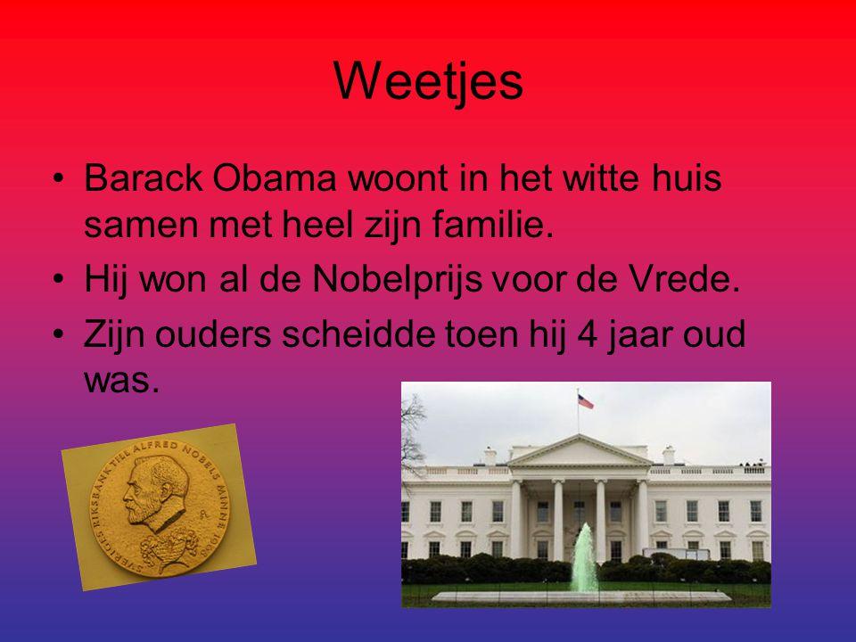 Weetjes Barack Obama woont in het witte huis samen met heel zijn familie. Hij won al de Nobelprijs voor de Vrede.