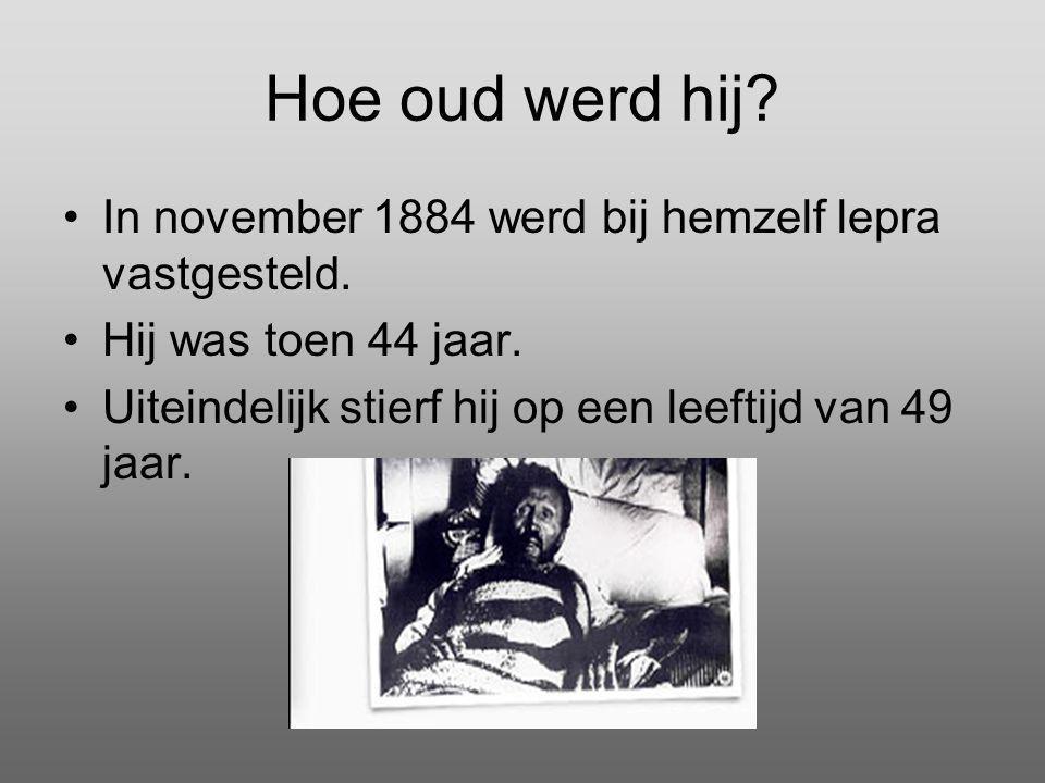 Hoe oud werd hij In november 1884 werd bij hemzelf lepra vastgesteld.