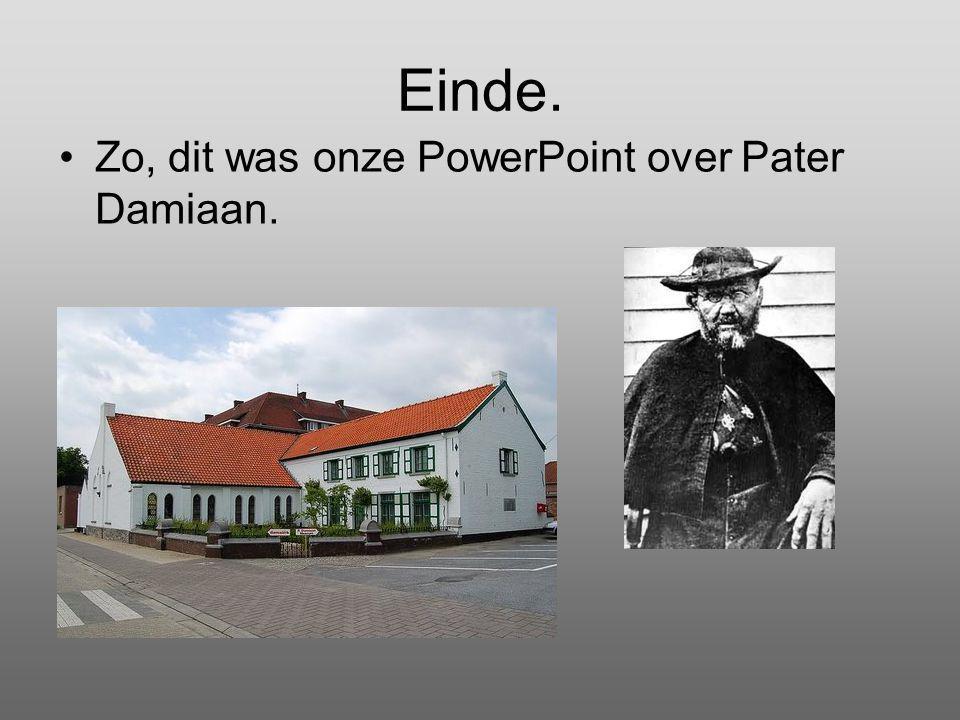 Einde. Zo, dit was onze PowerPoint over Pater Damiaan.