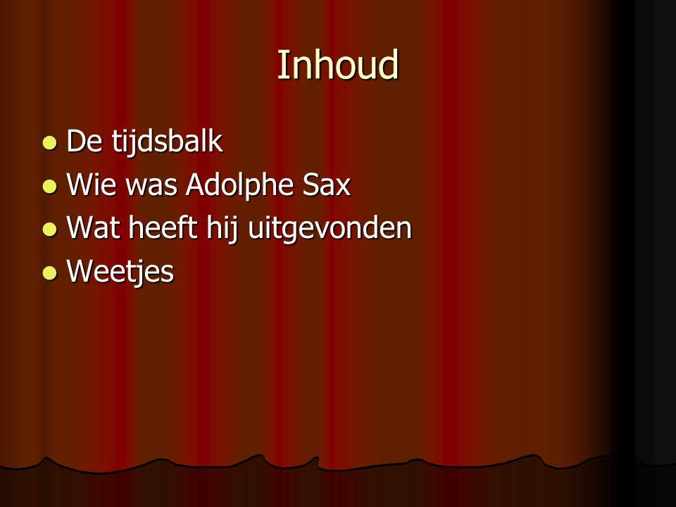 Inhoud De tijdsbalk Wie was Adolphe Sax Wat heeft hij uitgevonden