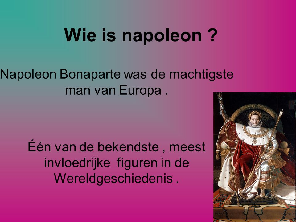 Napoleon Bonaparte was de machtigste man van Europa .