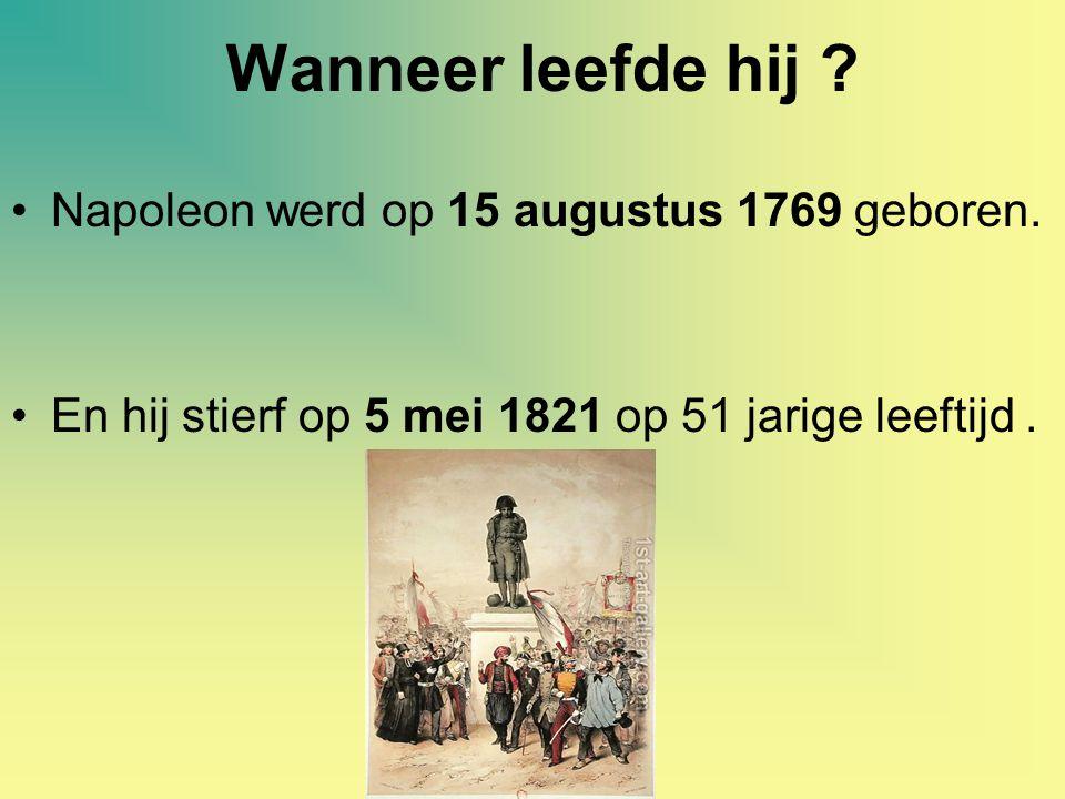 Wanneer leefde hij Napoleon werd op 15 augustus 1769 geboren.