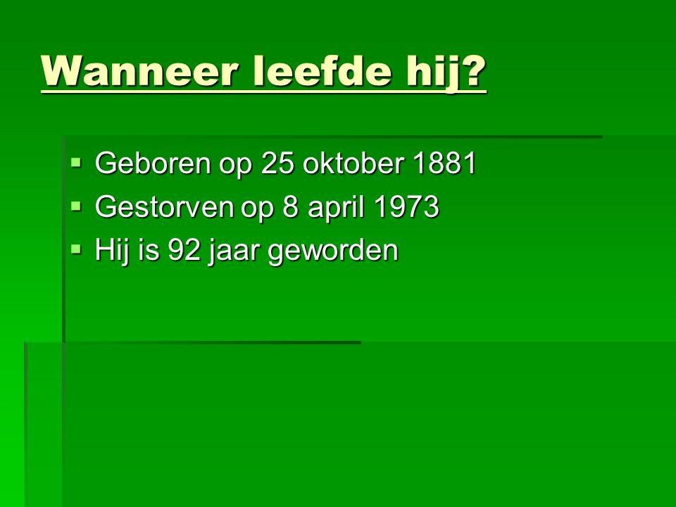Wanneer leefde hij Geboren op 25 oktober 1881