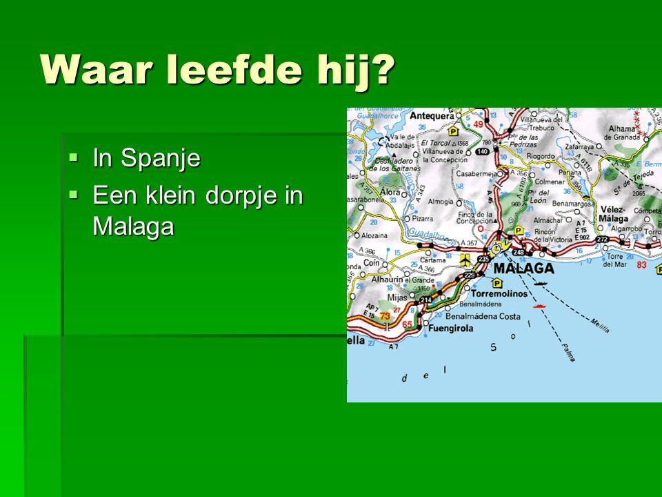 Waar leefde hij In Spanje Een klein dorpje in Malaga